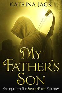 My Father's Son, prequel to The Silver Flute Trilogy