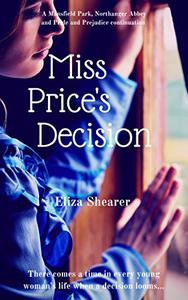 Miss Price's Decision: A Mansfield Park, Northanger Abbey and Pride and Prejudice variation