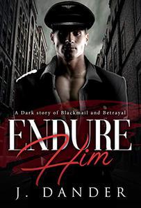 Endure Him: A dark story of Blackmail and Betrayal