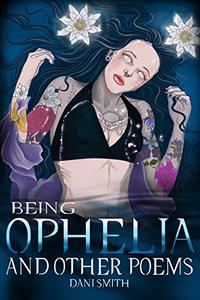 Being Ophelia: and Other Poems