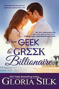 From Geek to Greek Billionaire: Did he deserve her second chance? Could he love a woman with secrets?