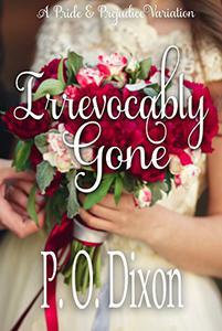 Irrevocably Gone: A Pride and Prejudice Variation