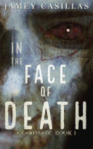 In the Face of Death: The Exanimate Series, #1
