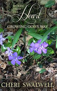 Spoken from the Heart: Growing God's Way