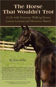 The Horse That Wouldn't Trot: A Life with Tennessee Walking Horses: Lessons Learned and Memories Shared