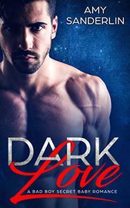 DARK LOVE: A Bad Boy Secret Baby Romance