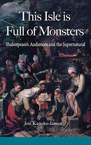 This Isle Is Full Of Monsters: Shakespeare's Audiences and the Supernatural