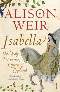 Isabella: She-Wolf of France, Queen of England