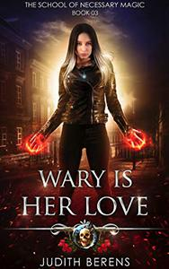 Wary Is Her Love: An Urban Fantasy Action Adventure