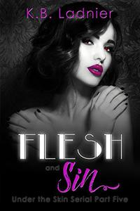 Flesh and Sin: Under the Skin Serial Part Five
