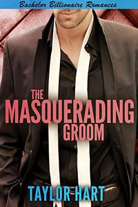 The Masquerading Groom: Bachelor Billionaire Romance