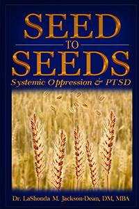 Seed to Seeds: Systemic Oppression and PTSD