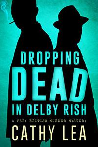 Dropping Dead in Delby Rish: A Very British Murder Mystery