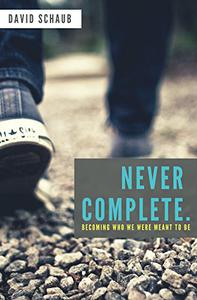 Never Complete: Becoming Who We Were Meant To Be