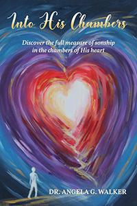 INTO HIS CHAMBERS: Discover the Full Measure of Sonship in the Chambers of HIs Heart