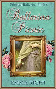 Ballerina Picnic, (Princesses of Chadwick Castle Series II): Princess Ballerina Book 6