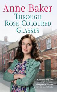 Through Rose-Coloured Glasses: A compelling saga of love, loss and dangerous secrets
