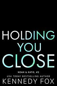 Holding You Close (Noah & Katie duet #2)