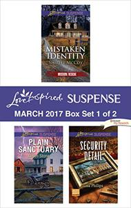 Harlequin Love Inspired Suspense March 2017 - Box Set 1 of 2: Mistaken Identity\Plain Sanctuary\Security Detail