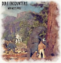 DIRE ENCOUNTERS - Man Meets Wolf: TOME 1