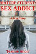 Mature Student: Sex Addict: A True Story