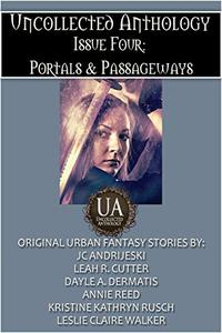 Uncollected Anthology, Issue Four: Portals & Passageways