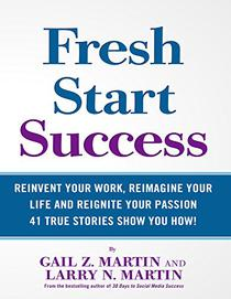Fresh Start Success: Reinvent Your Work, Reimagine Your Life and Reignite Your Passion