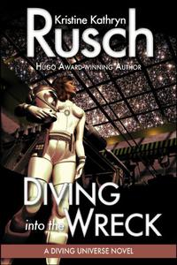 Diving into the Wreck: A Diving Universe Novel