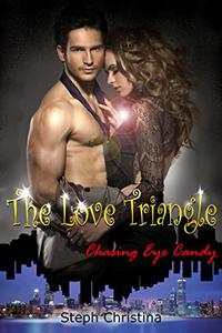 The Love Triangle: Chasing Eye Candy