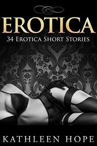 EROTICA: 34 Erotica Short Stories