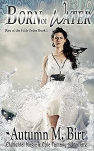 Born of Water: Elemental Magic & Epic Fantasy Adventure