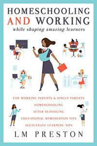 Homeschooling and Working While Shaping Amazing Learners