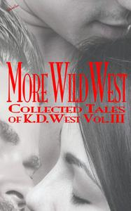 More Wild West: The Collected Tales of K.D. West, Vol. III