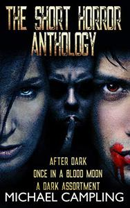 The Short Horror Anthology: After Dark, Once in a Blood Moon, A Dark Assortment