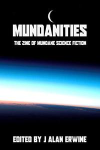Mundanities Issue 1: The Zine of Mundane Science Fiction