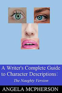 A Writer's Complete Guide to Character Descriptions: And more.