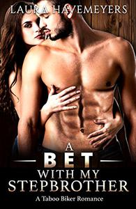 A Bet with my Stepbrother: A Taboo Biker Romance