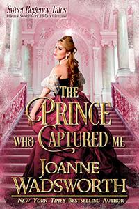 The Prince Who Captured Me: A Clean & Sweet Historical Regency Romance