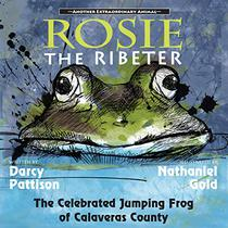 Rosie the Ribeter: The Celebrated Jumping Frog of Calaveras County