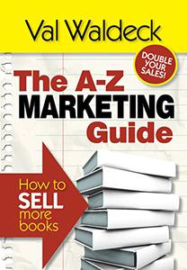 The A to Z Marketing Guide: How to Sell More Books