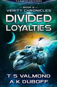 Divided Loyalties (Verity Chronicles Book 2): A Cadicle Space Opera Adventure