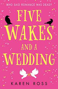 Five Wakes and a Wedding: Romantic comedy noir to make you laugh and cry