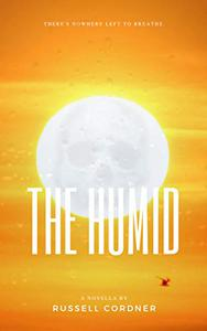 The Humid: A Novella