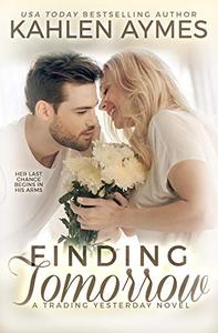 Finding Tomorrow, A sexy, angsty, suspense filled, all-the-feels protector romance with a hot alpha hero HEA.: A Trading Yesterday Novel