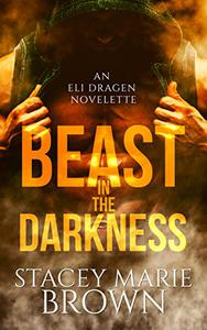 Beast In The Darkness (An Elighan Dragen Novelette #2.5)