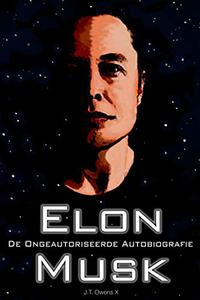 Elon Musk: De Ongeautoriseerde Autobiografie