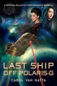 Last Ship Off Polaris-G: A Central Galactic Concordance Novella
