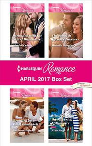 Harlequin Romance April 2017 Box Set: Stranded with the Secret Billionaire\Reunited by a Baby Bombshell\The Spanish Tycoon's Takeover\Miss Prim and the Maverick Millionaire