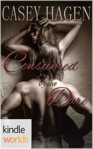 Dare To Love Series: Consumed by the Dare