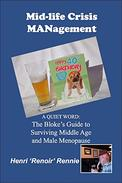 Mid-Life Crisis MANagement: A Quiet Word: The Bloke's Guide to Surviving Middle Age and Male Menopause